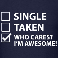 Single-Taken-Who-Cares--I-m-Awesome!